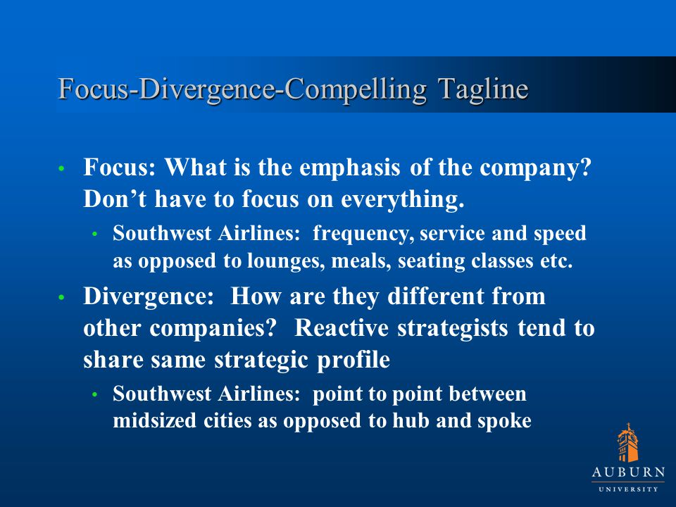 Focus-Divergence-Compelling Tagline Focus: What is the emphasis of the company.