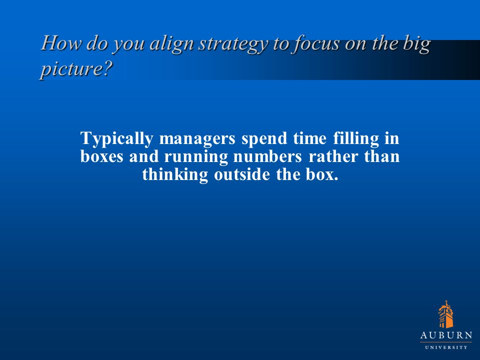 How do you align strategy to focus on the big picture.