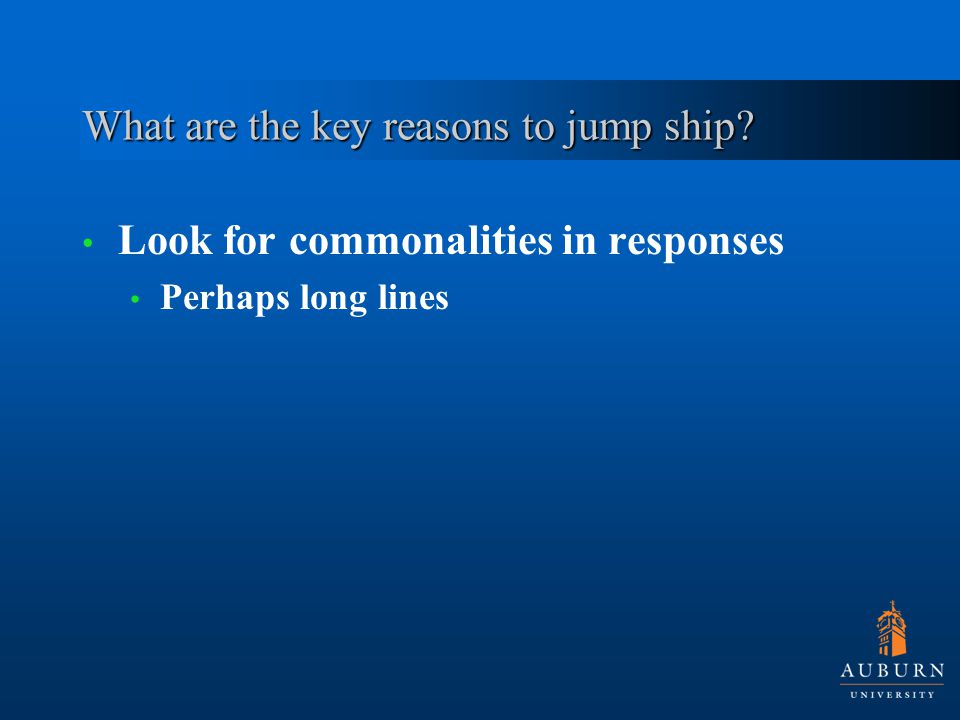 What are the key reasons to jump ship? Look for commonalities in responses Perhaps long lines