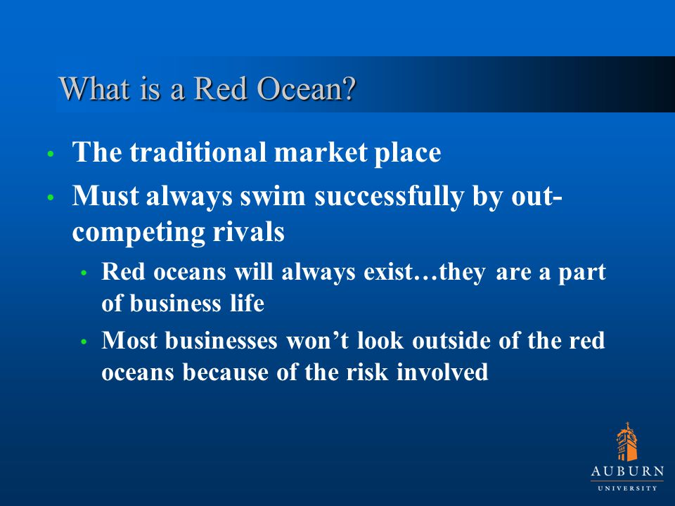Red verses Blue Compete in existing market Beat the competition Exploit existing demand Make the value-cost trade off Choose between differentiation and low cost Create uncontested market space Make competition irrelevant Create and capture new demand Break the value-cost trade-off Pursue differentiation and low cost