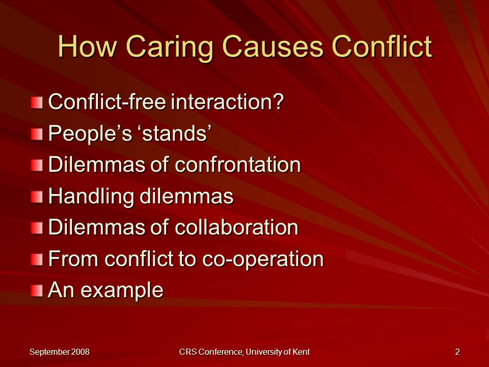 September 2008 CRS Conference, University of Kent 2 How Caring Causes Conflict Conflict-free interaction.
