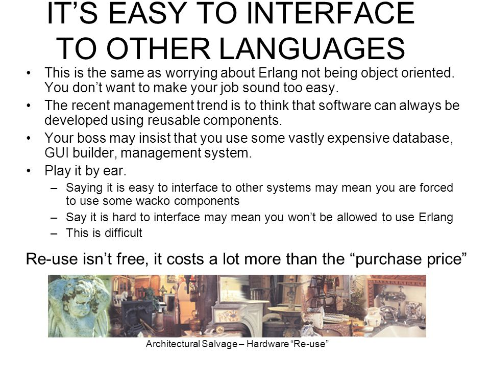 IT'S EASY TO INTERFACE TO OTHER LANGUAGES This is the same as worrying about Erlang not being object oriented.