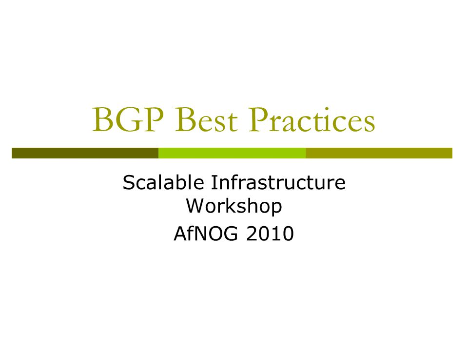 BGP Best Practices Scalable Infrastructure Workshop AfNOG 2010