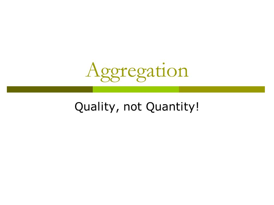 Aggregation Quality, not Quantity!