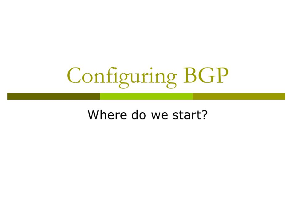Configuring BGP Where do we start