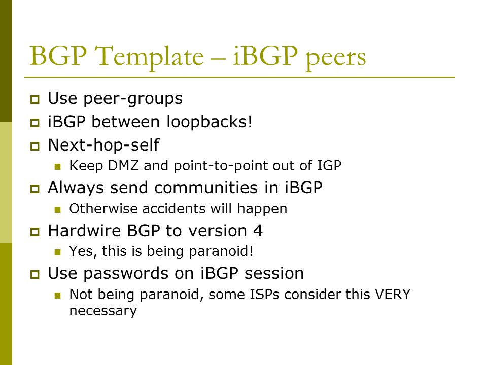 BGP Template – iBGP peers  Use peer-groups  iBGP between loopbacks.