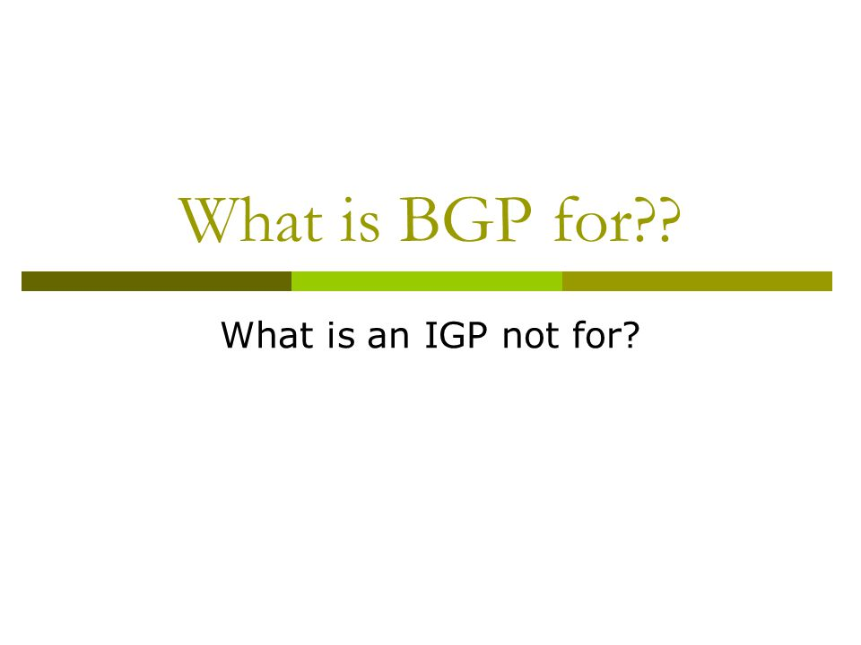 What is BGP for What is an IGP not for