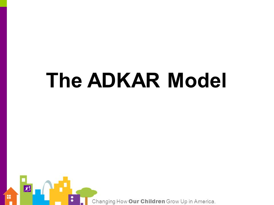 Changing How Our Children Grow Up in America. The ADKAR Model