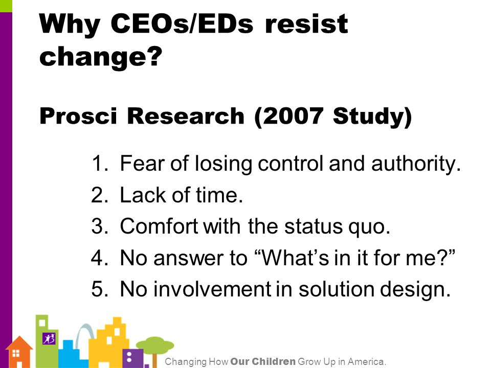 Changing How Our Children Grow Up in America.Why CEOs/EDs resist change.