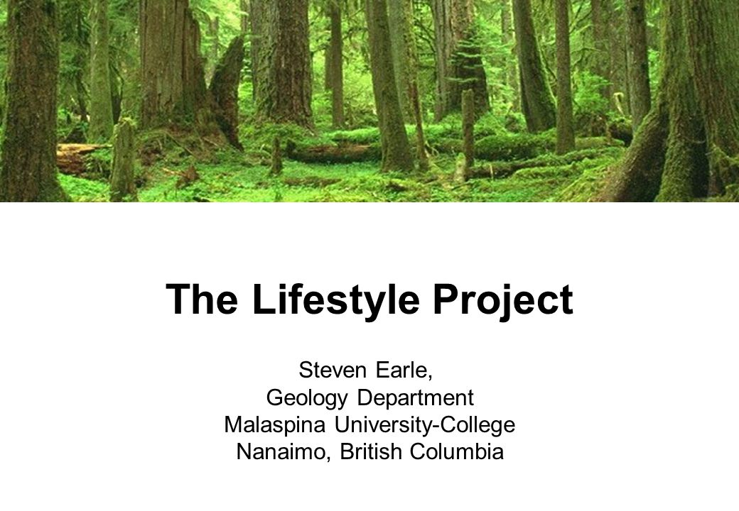 The Lifestyle Project Steven Earle, Geology Department Malaspina University-College Nanaimo, British Columbia