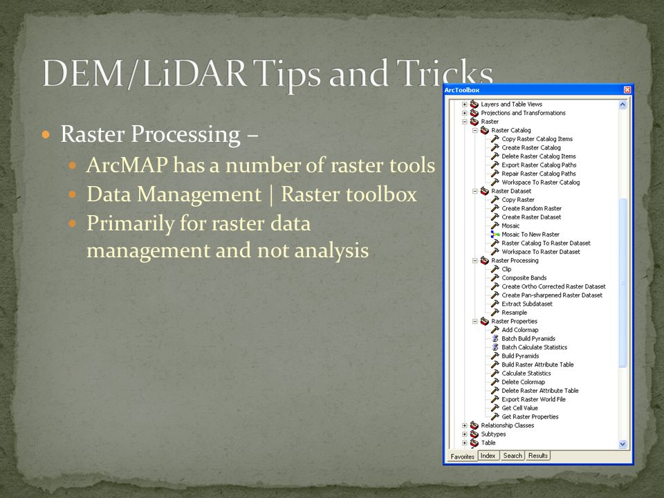 Raster Processing – ArcMAP has a number of raster tools Data Management | Raster toolbox Primarily for raster data management and not analysis