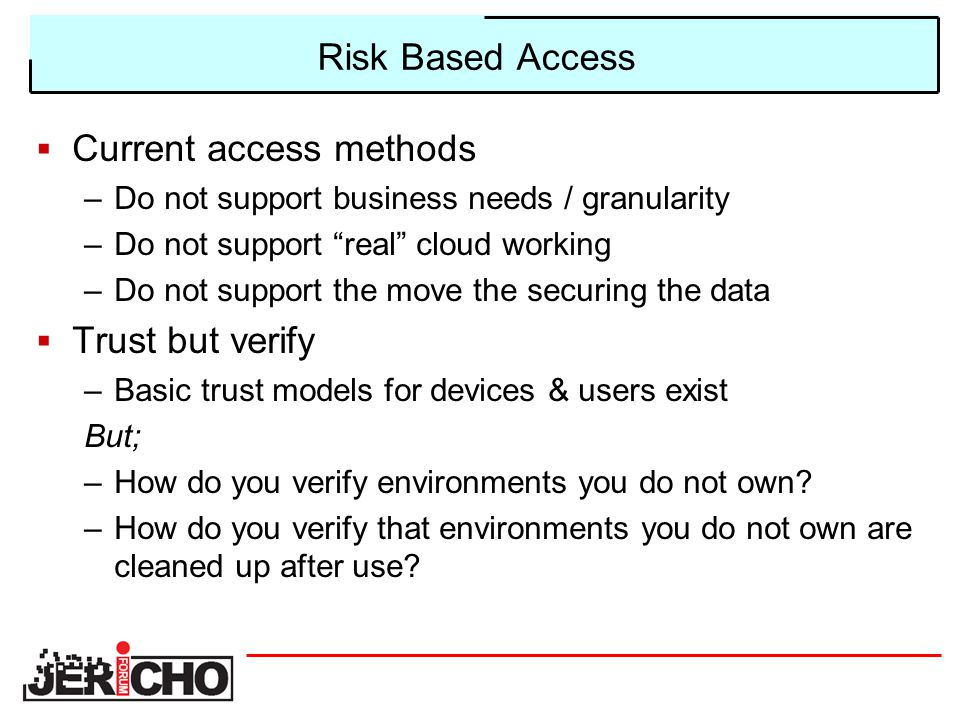 """Risk Based Access  Current access methods –Do not support business needs / granularity –Do not support """"real"""" cloud working –Do not support the move"""