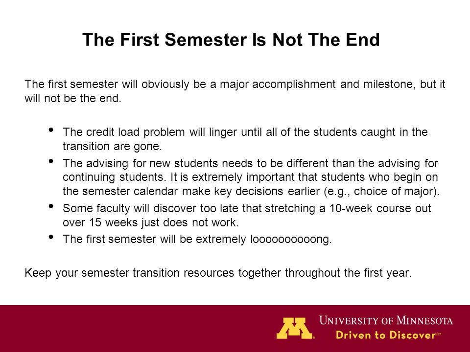 The First Semester Is Not The End The first semester will obviously be a major accomplishment and milestone, but it will not be the end. The credit lo