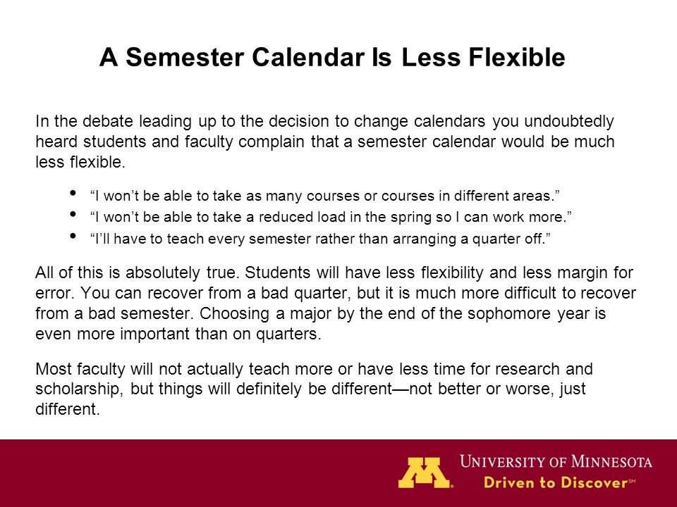 A Semester Calendar Is Less Flexible In the debate leading up to the decision to change calendars you undoubtedly heard students and faculty complain