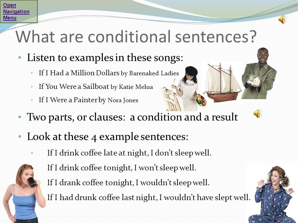 What are conditional sentences? Listen to examples in these songs: If I Had a Million Dollars by Barenaked Ladies If You Were a Sailboat by Katie Melu