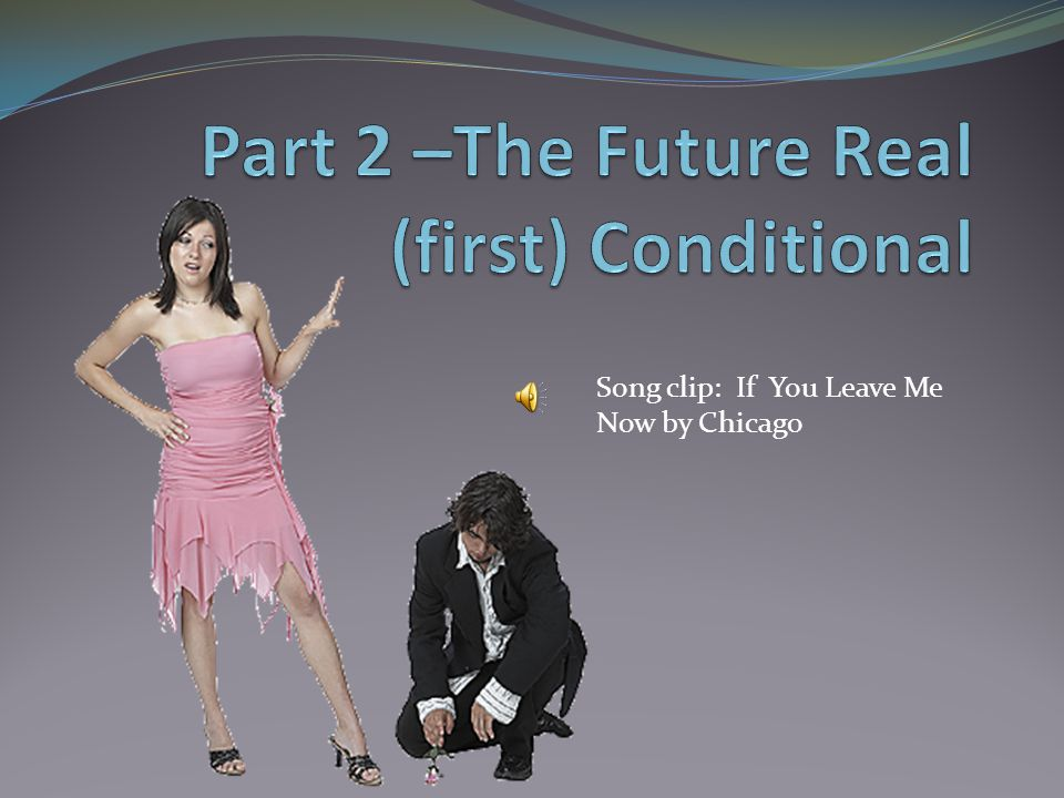 Video 2: The First Conditional – Future Real/Factual Click on the play button below to start a 7-minute video by Jennifer, an ESL teacher.