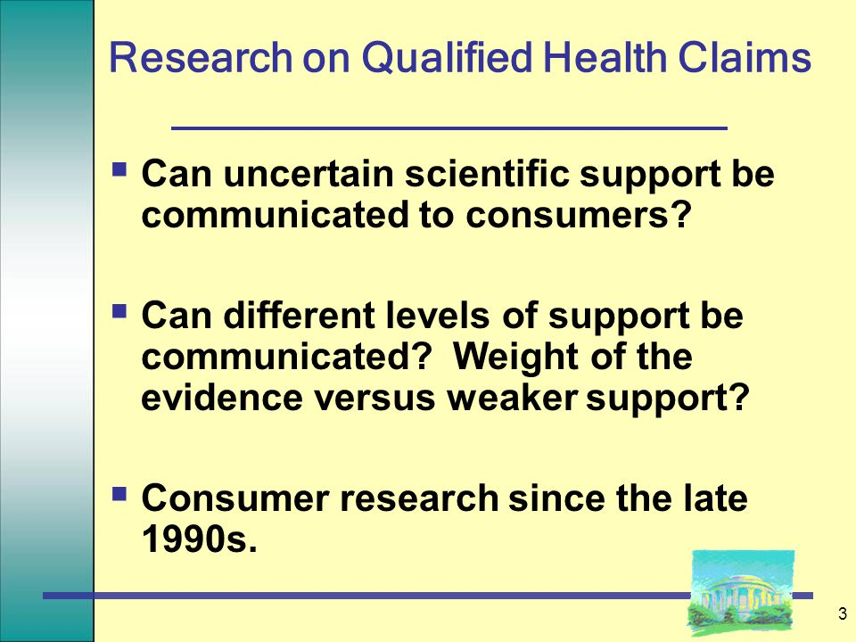 3 Research on Qualified Health Claims  Can uncertain scientific support be communicated to consumers.