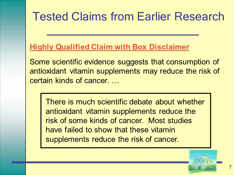 7 Tested Claims from Earlier Research Highly Qualified Claim with Box Disclaimer Some scientific evidence suggests that consumption of antioxidant vit
