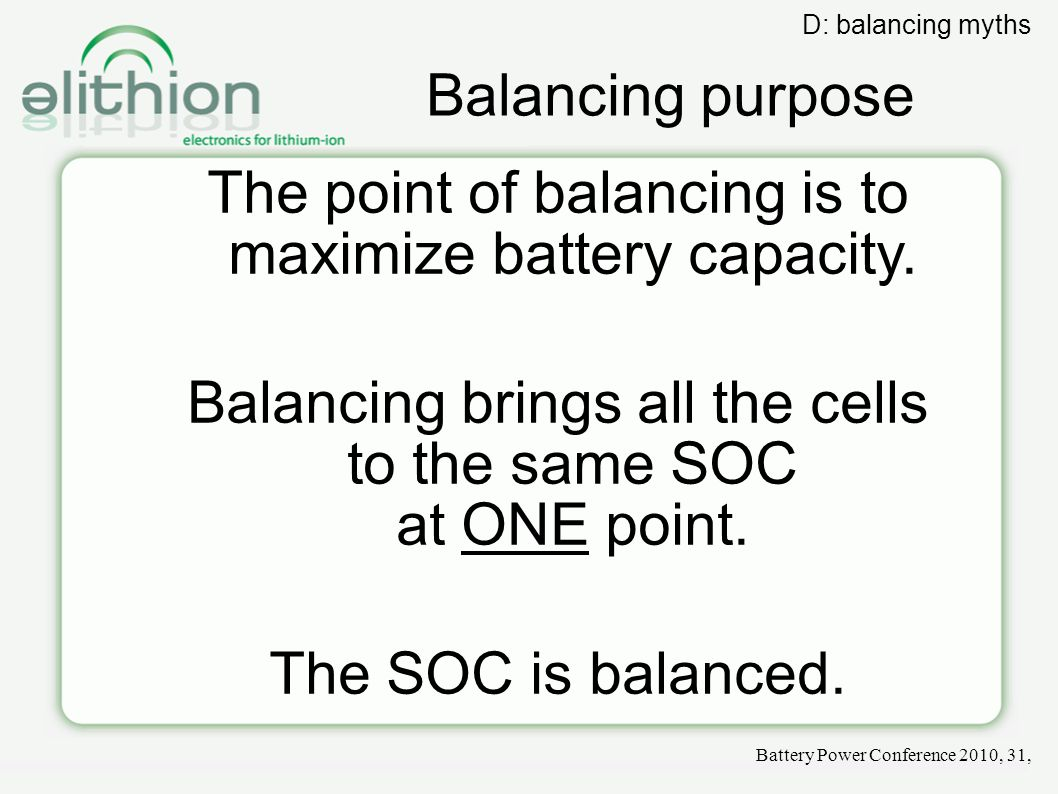 Balancing purpose The point of balancing is to maximize battery capacity. Balancing brings all the cells to the same SOC at ONE point. The SOC is bala