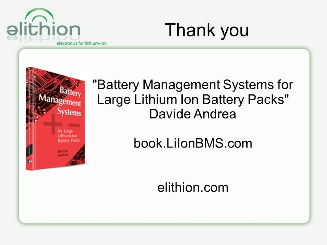 Thank you Battery Management Systems for Large Lithium Ion Battery Packs Davide Andrea book.LiIonBMS.com elithion.com