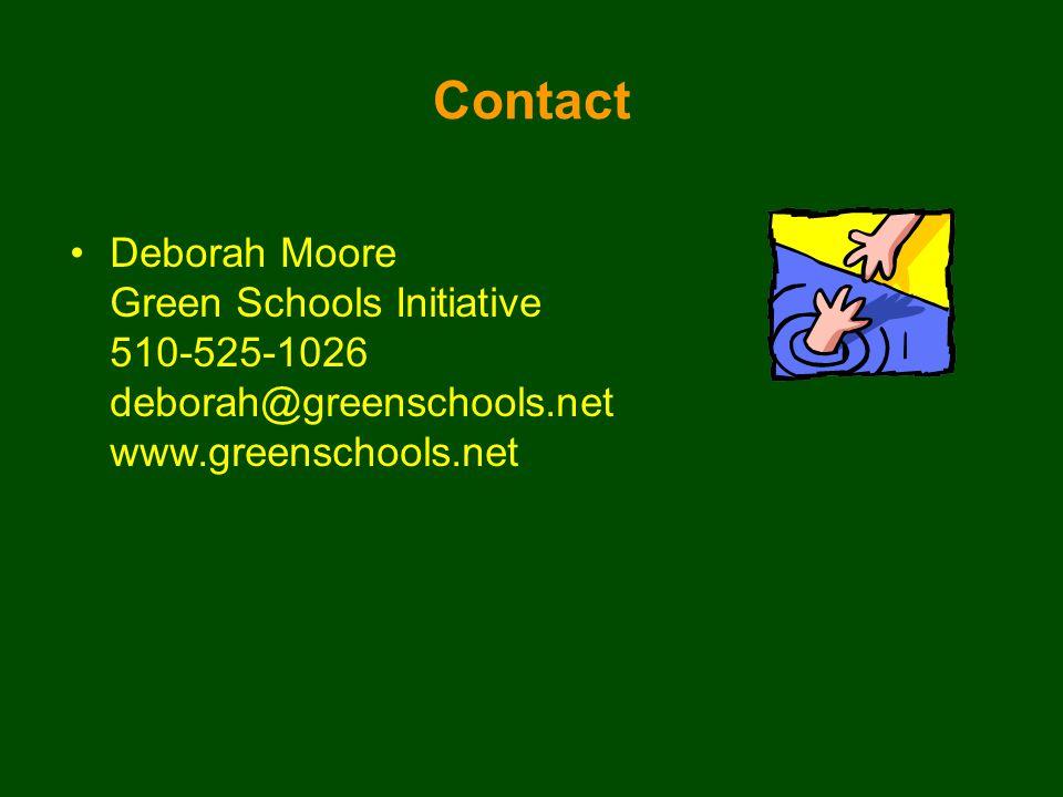 Contact Deborah Moore Green Schools Initiative 510-525-1026 deborah@greenschools.net www.greenschools.net