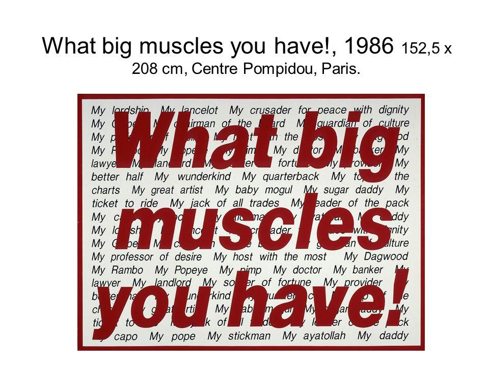 What big muscles you have!, 1986 152,5 x 208 cm, Centre Pompidou, Paris.
