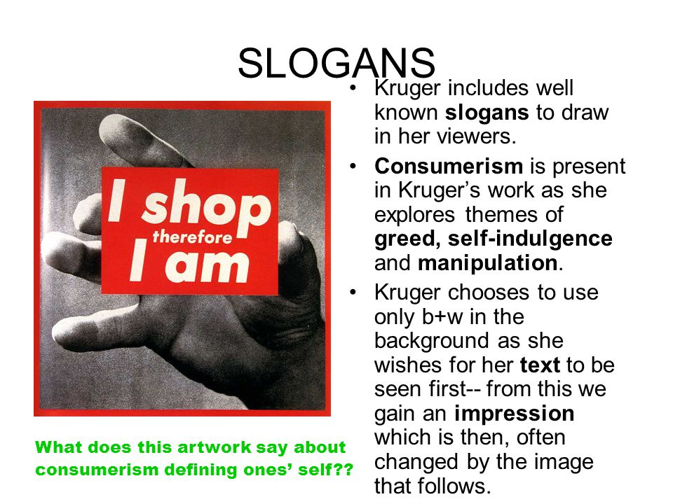 SLOGANS Kruger includes well known slogans to draw in her viewers.