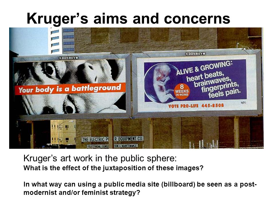 Kruger's art work in the public sphere: What is the effect of the juxtaposition of these images.