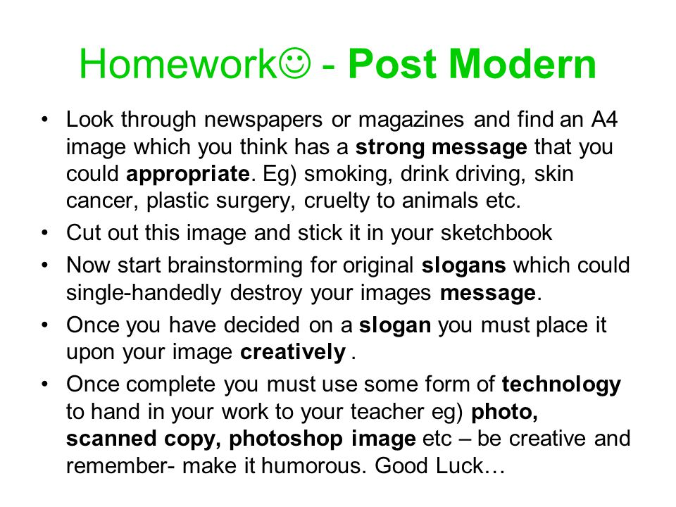 Homework - Post Modern Look through newspapers or magazines and find an A4 image which you think has a strong message that you could appropriate. Eg)