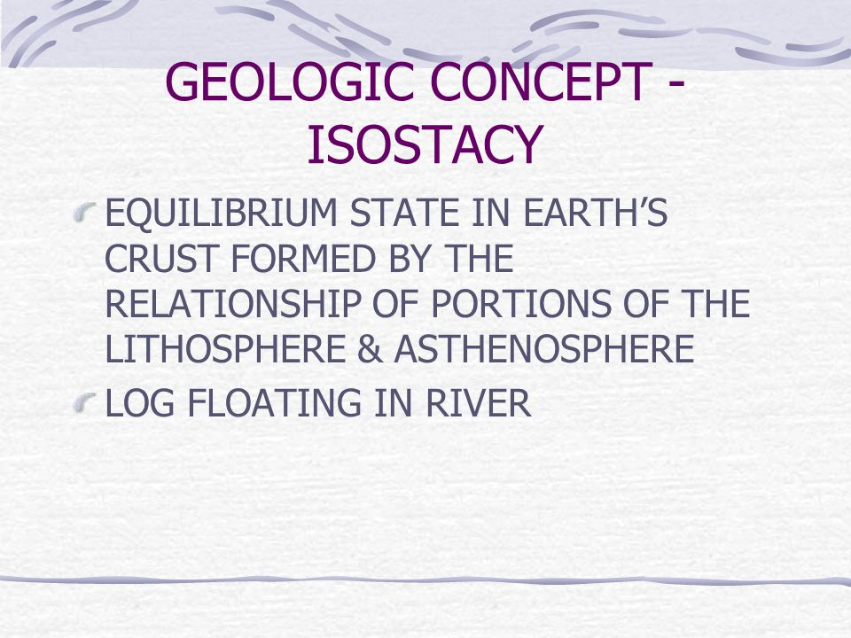 GEOLOGIC CONCEPT - ISOSTACY EQUILIBRIUM STATE IN EARTH'S CRUST FORMED BY THE RELATIONSHIP OF PORTIONS OF THE LITHOSPHERE & ASTHENOSPHERE LOG FLOATING IN RIVER