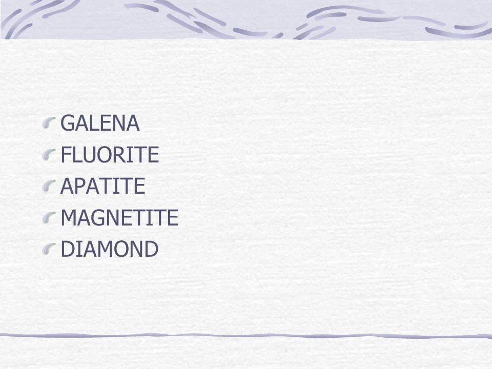 GALENA FLUORITE APATITE MAGNETITE DIAMOND