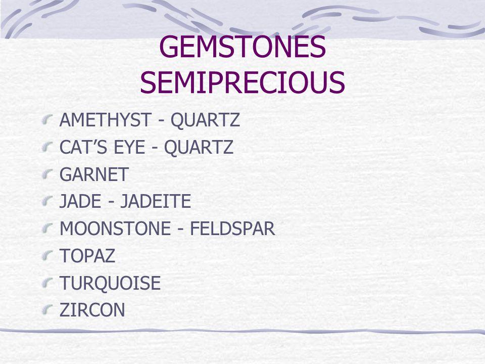 GEMSTONES SEMIPRECIOUS AMETHYST - QUARTZ CAT'S EYE - QUARTZ GARNET JADE - JADEITE MOONSTONE - FELDSPAR TOPAZ TURQUOISE ZIRCON