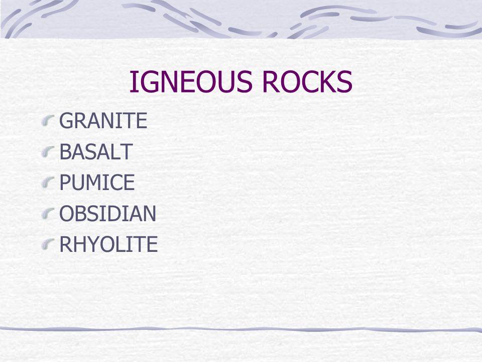 IGNEOUS ROCKS GRANITE BASALT PUMICE OBSIDIAN RHYOLITE