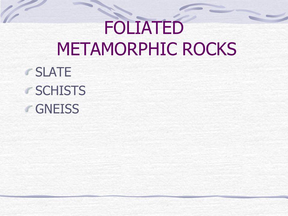 FOLIATED METAMORPHIC ROCKS SLATE SCHISTS GNEISS