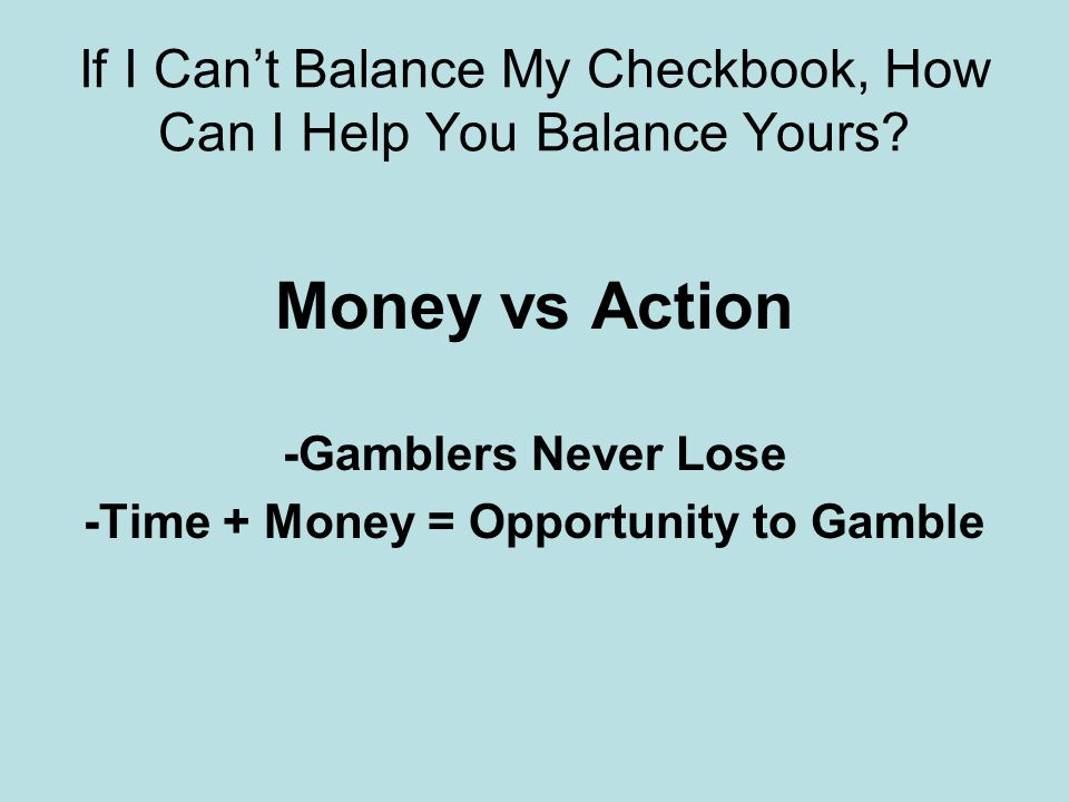 If I Can't Balance My Checkbook, How Can I Help You Balance Yours.