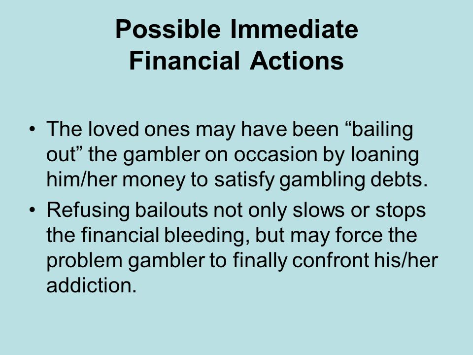 How to Work Financially with the Problem Gambler At a minimum, there are financial issues you should be familiar with in order to help the gambler recover.