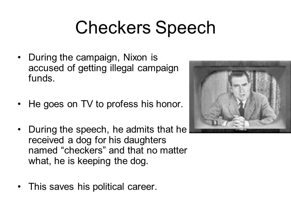 Checkers Speech During the campaign, Nixon is accused of getting illegal campaign funds.