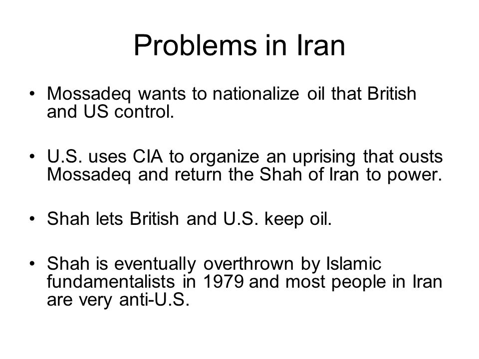 Problems in Iran Mossadeq wants to nationalize oil that British and US control.