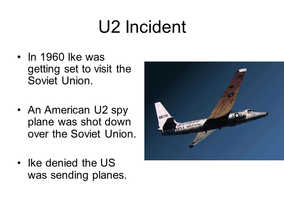 U2 Incident In 1960 Ike was getting set to visit the Soviet Union.