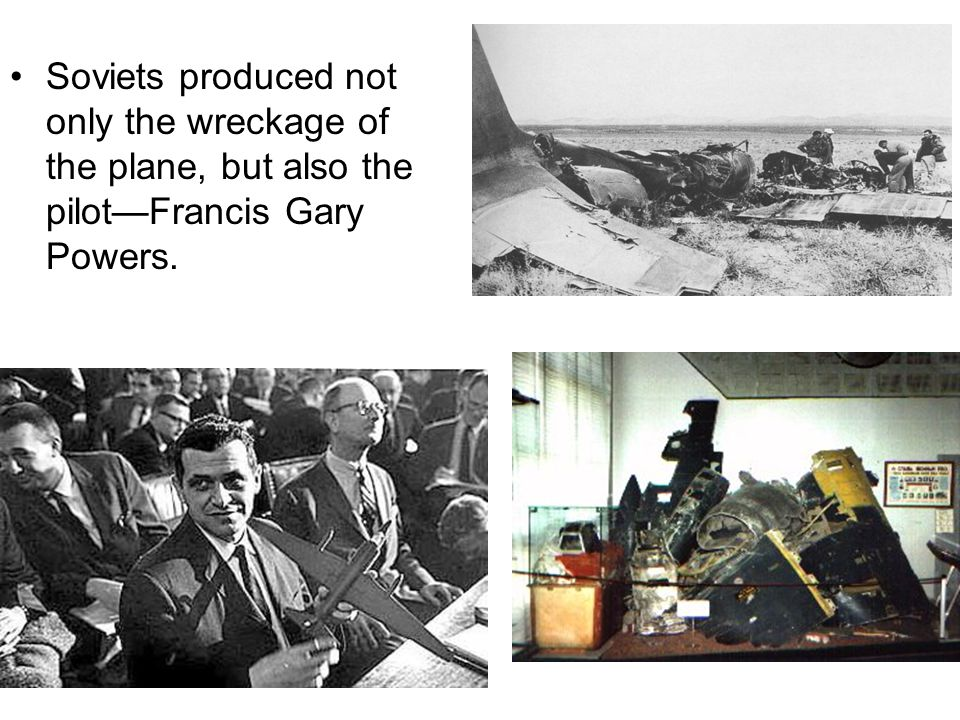 Soviets produced not only the wreckage of the plane, but also the pilot—Francis Gary Powers.