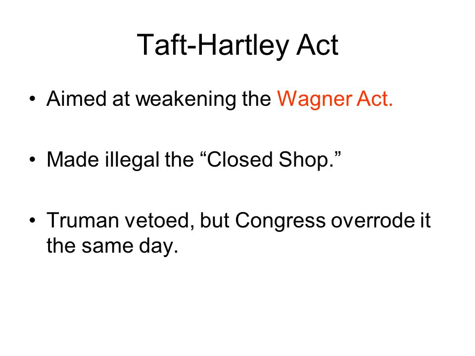 Taft-Hartley Act Aimed at weakening the Wagner Act.