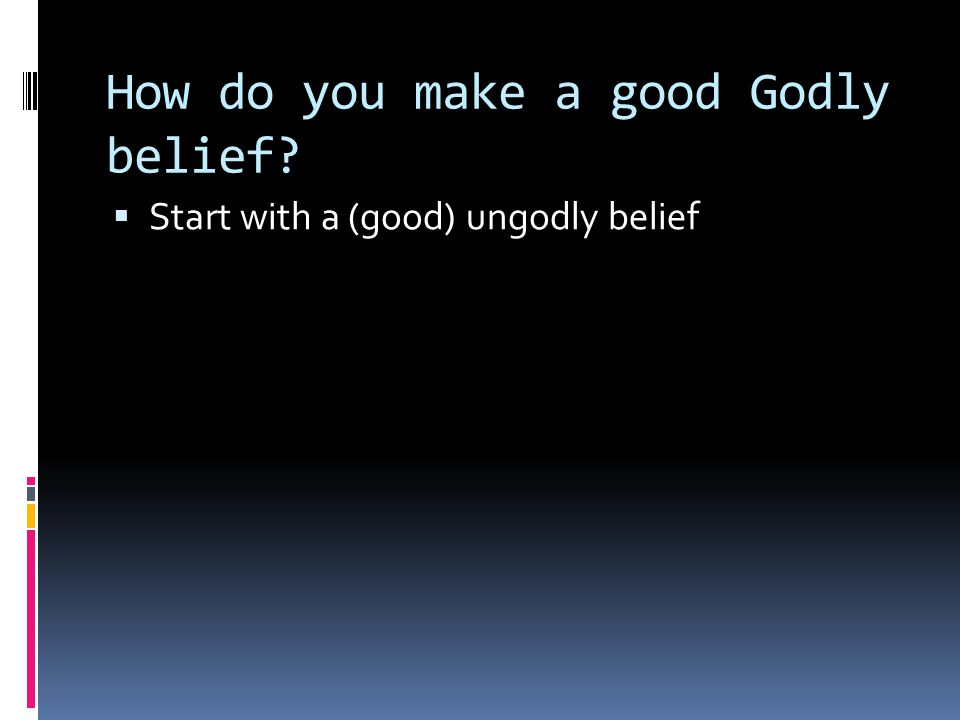 How do you make a good Godly belief  Start with a (good) ungodly belief