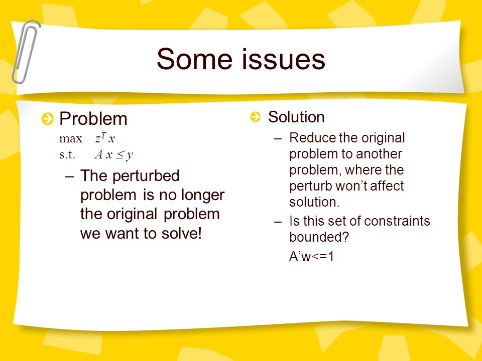 Some issues Problem max z T x s.t.