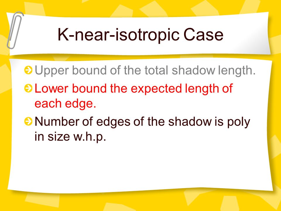 K-near-isotropic Case Upper bound of the total shadow length.