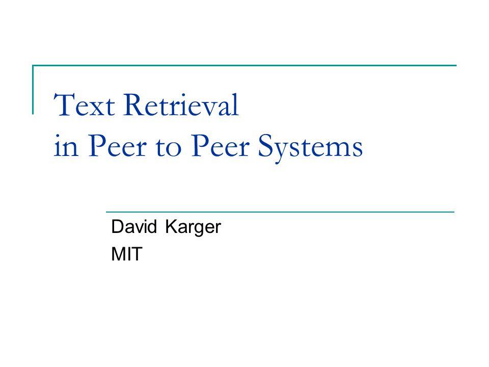 Text Retrieval in Peer to Peer Systems David Karger MIT