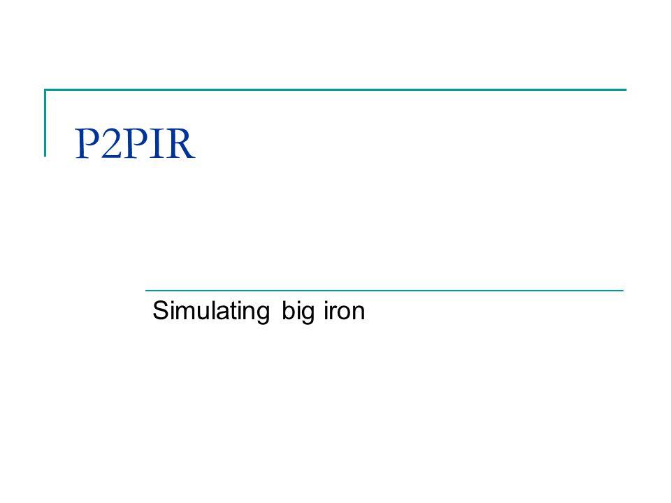 P2PIR Simulating big iron