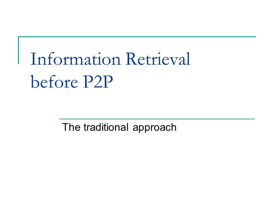 Information Retrieval before P2P The traditional approach