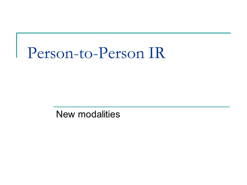 Person-to-Person IR New modalities
