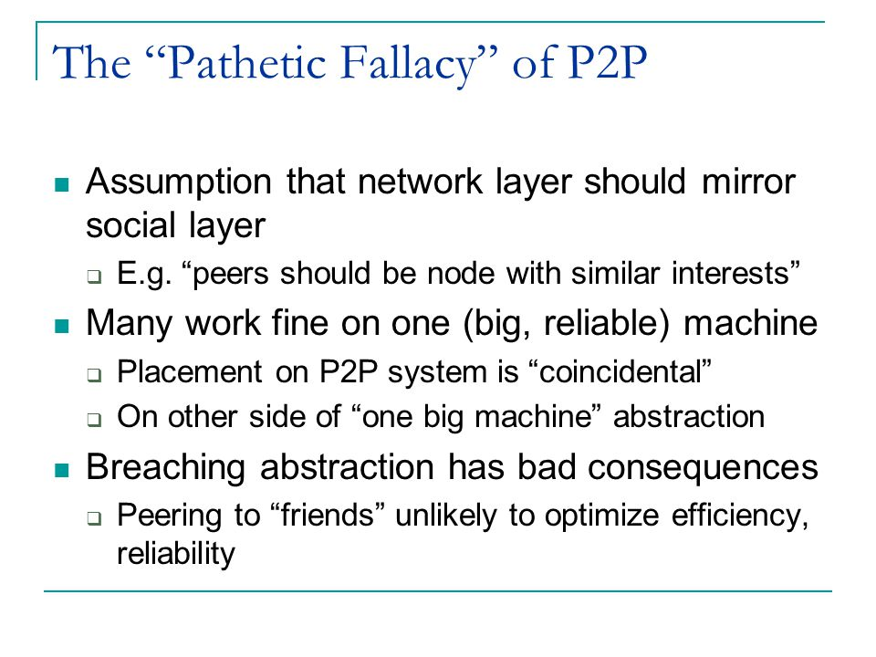 The Pathetic Fallacy of P2P Assumption that network layer should mirror social layer  E.g.