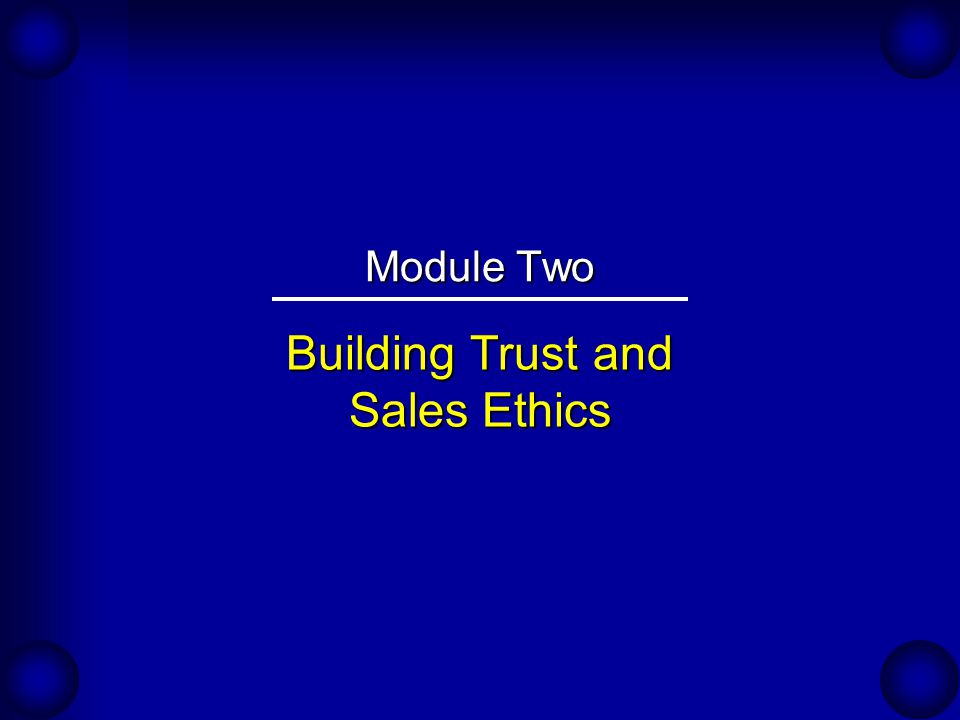 Building Trust and Sales Ethics Module Two